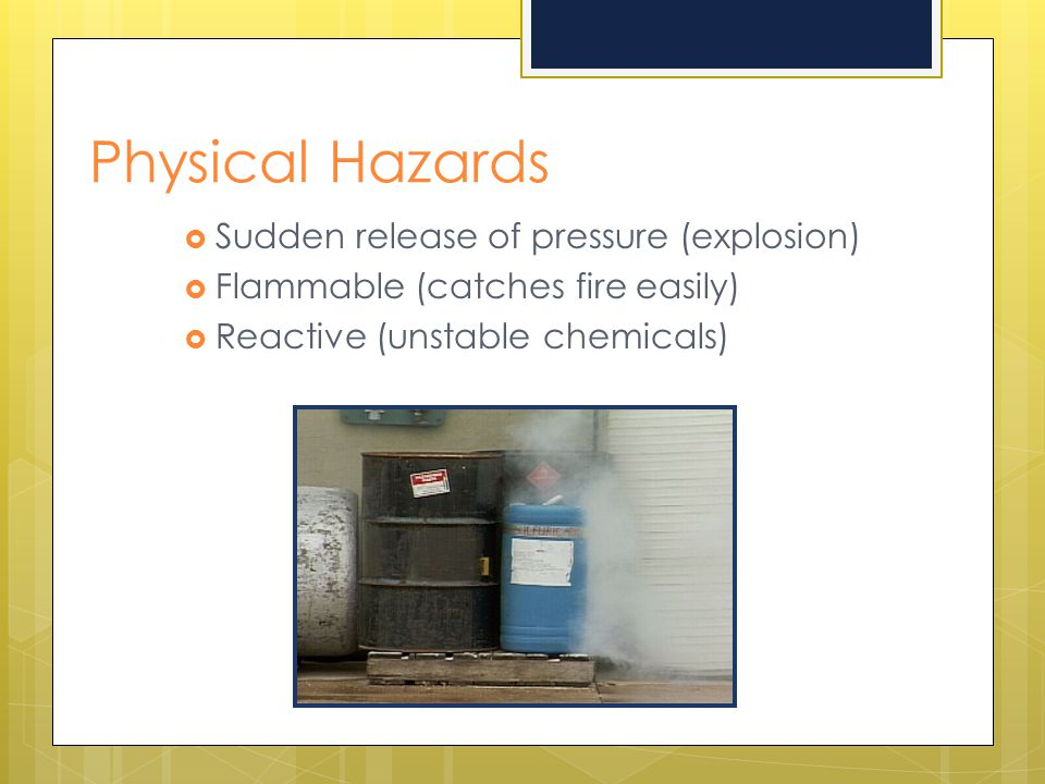 Physical Hazards Sudden release of pressure (explosion)