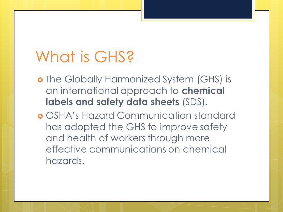 What is GHS The Globally Harmonized System (GHS) is an international approach to chemical labels and safety data sheets (SDS).