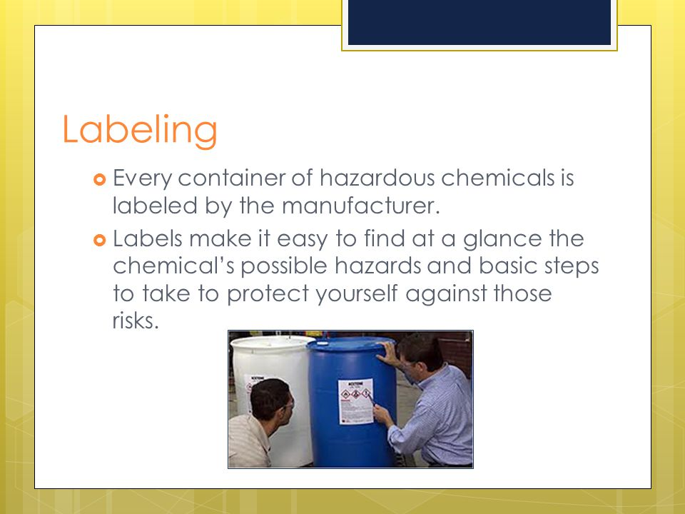 Labeling Every container of hazardous chemicals is labeled by the manufacturer.