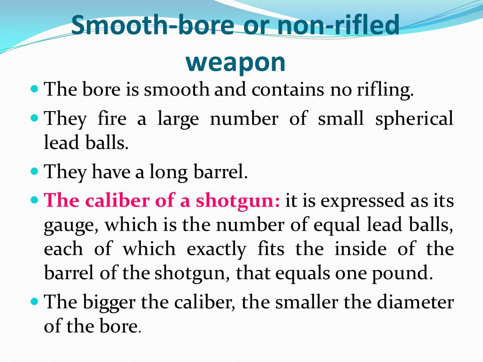 Smooth-bore or non-rifled weapon