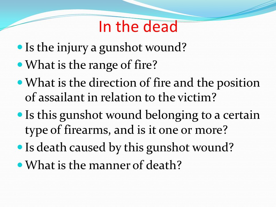 In the dead Is the injury a gunshot wound What is the range of fire