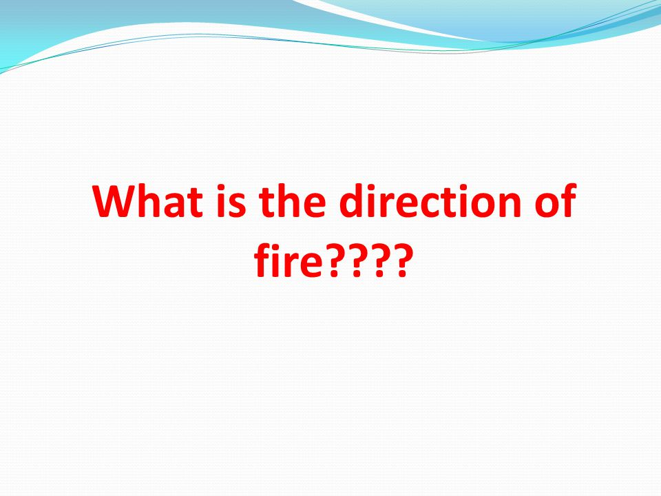 What is the direction of fire