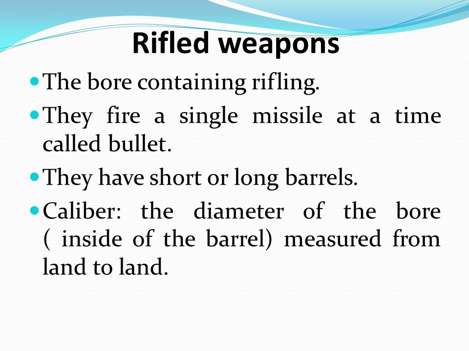 Rifled weapons The bore containing rifling.