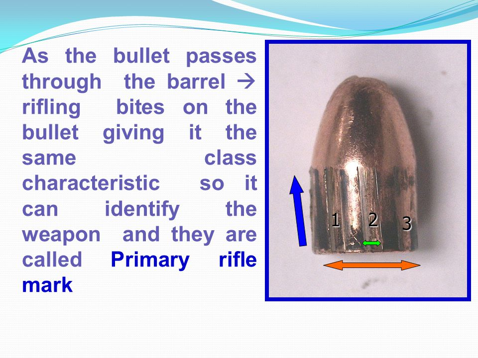 As the bullet passes through the barrel  rifling bites on the bullet giving it the same class characteristic so it can identify the weapon and they are called Primary rifle mark