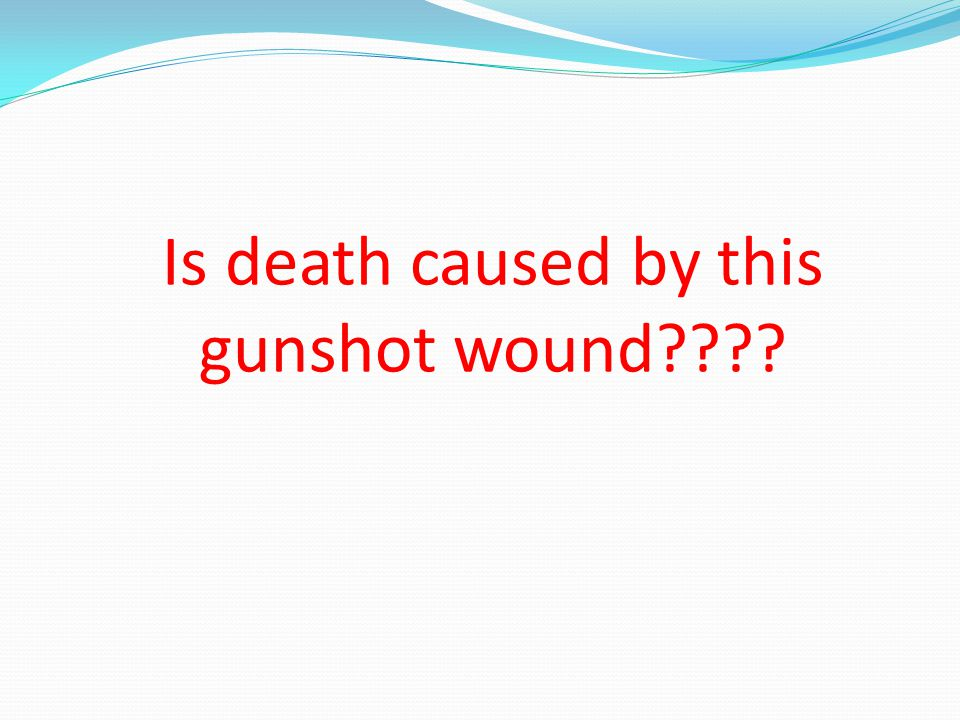 Is death caused by this gunshot wound