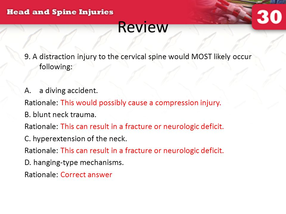 Review 9. A distraction injury to the cervical spine would MOST likely occur following: a diving accident.