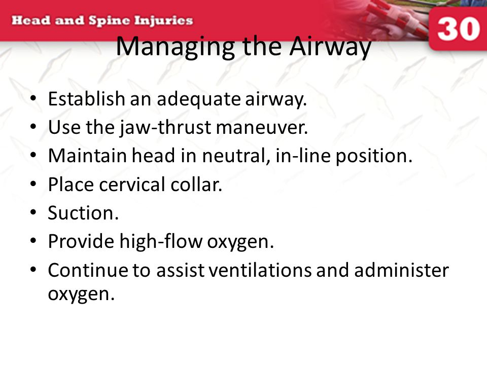 Managing the Airway Establish an adequate airway.