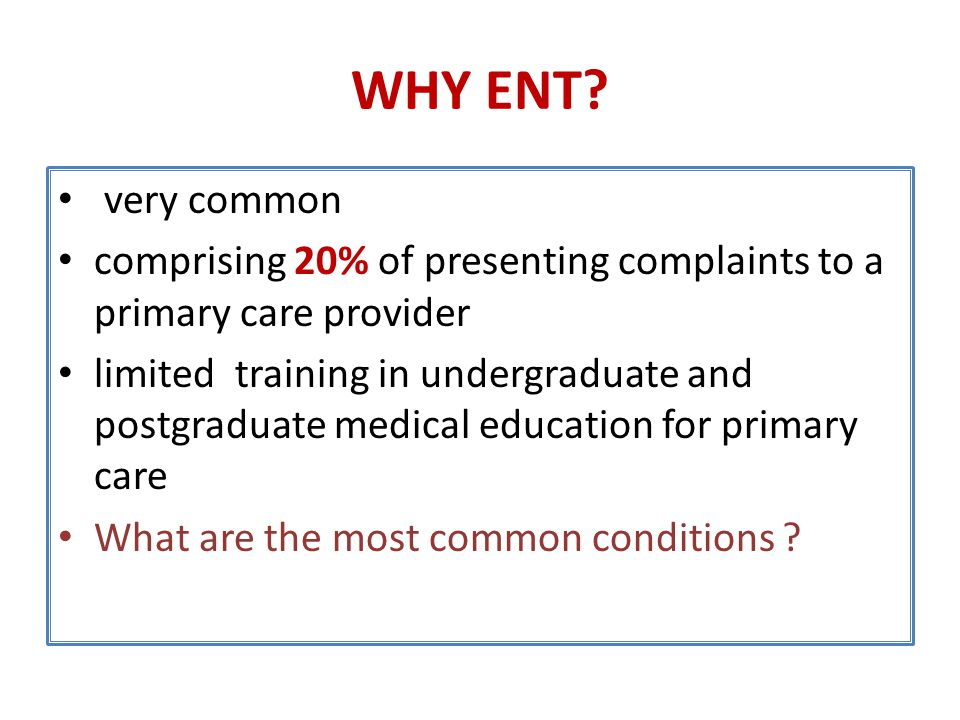 WHY ENT very common. comprising 20% of presenting complaints to a primary care provider.