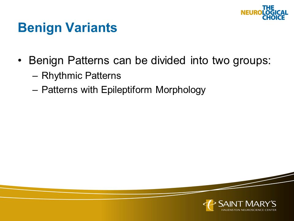 Benign Variants Benign Patterns can be divided into two groups: