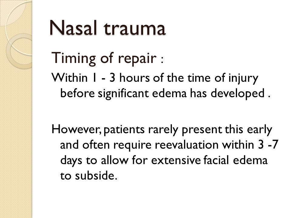 Nasal trauma Timing of repair :