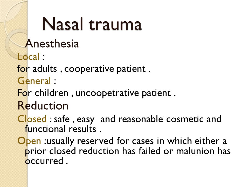 Nasal trauma Reduction Anesthesia Local :