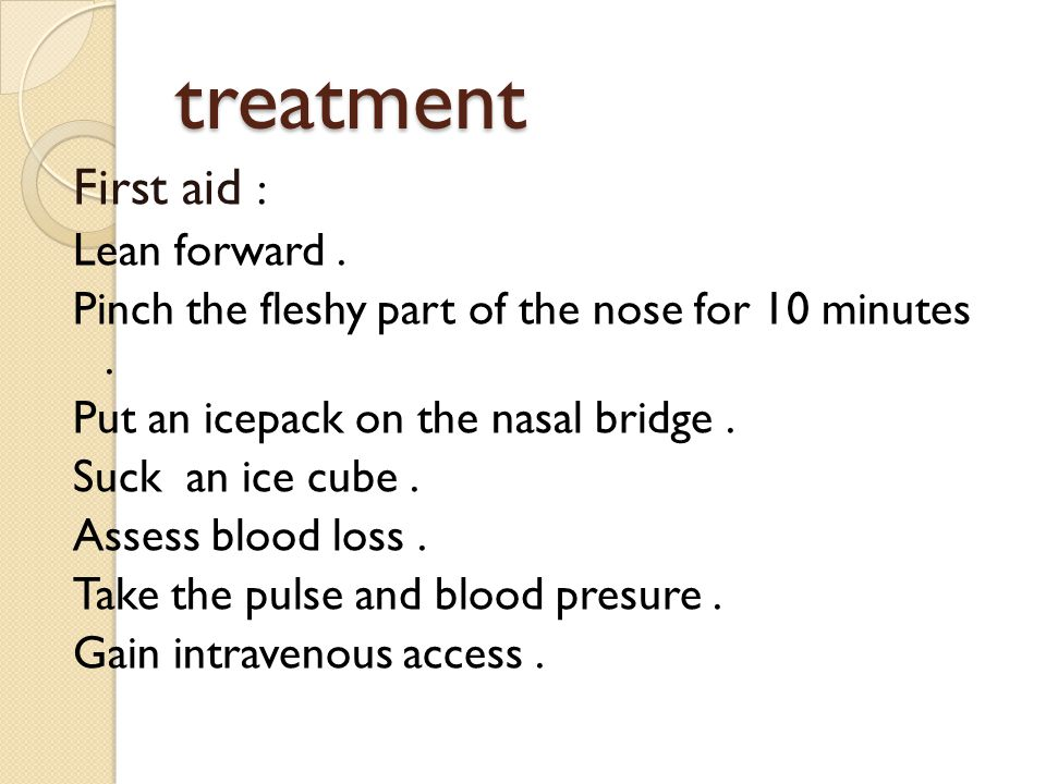 treatment First aid : Lean forward .
