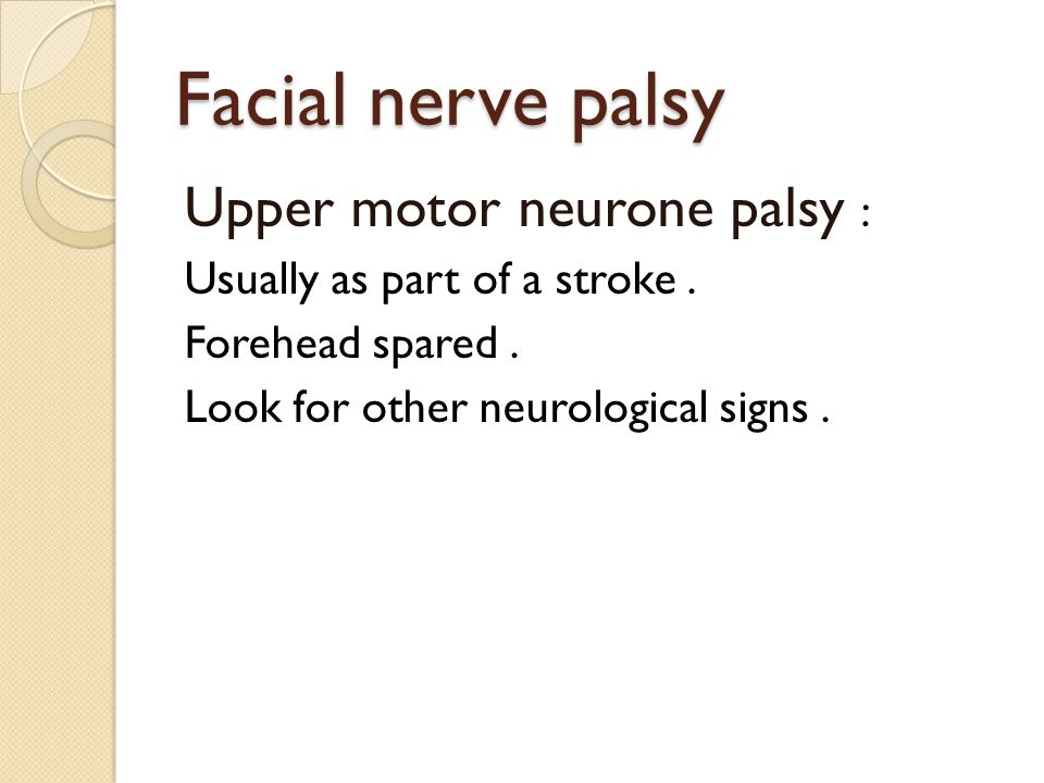 Facial nerve palsy Upper motor neurone palsy :