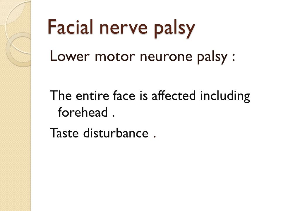 Facial nerve palsy Lower motor neurone palsy :