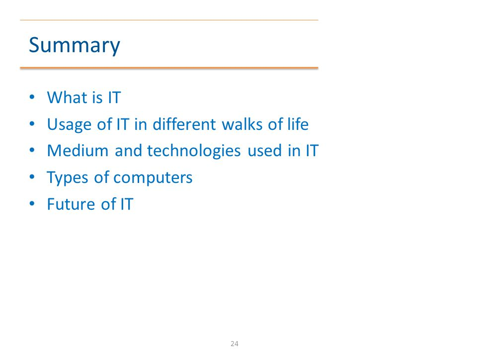 Summary What is IT Usage of IT in different walks of life