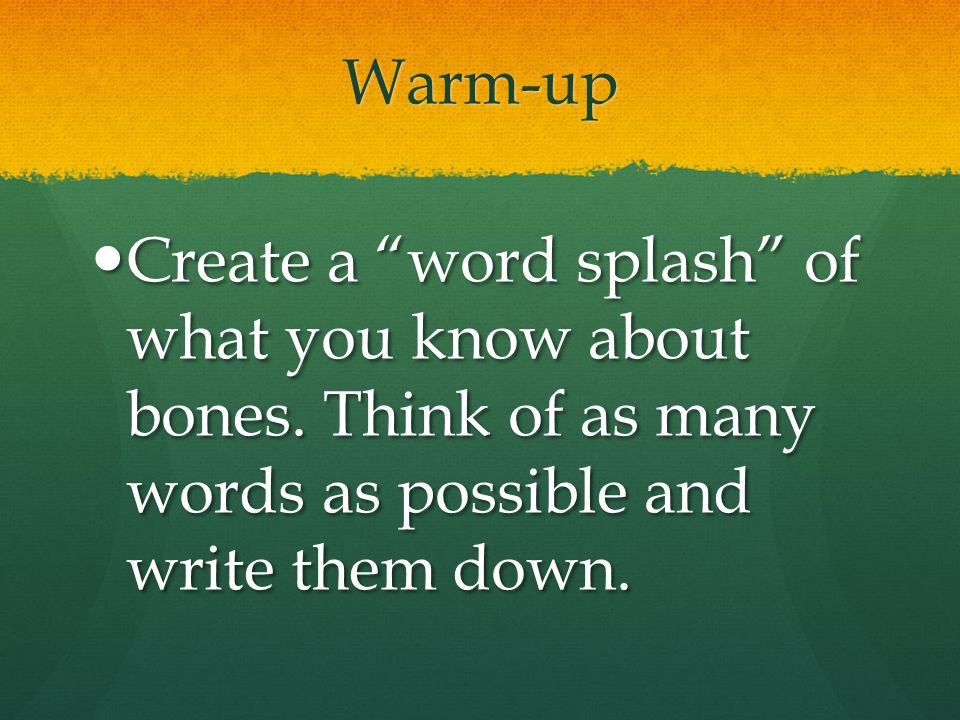 Warm-up Create a word splash of what you know about bones.