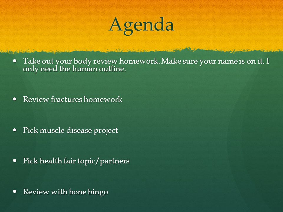 Agenda Take out your body review homework. Make sure your name is on it. I only need the human outline.