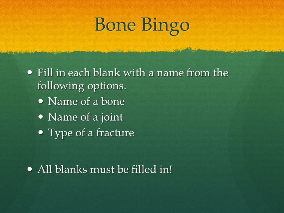 Bone Bingo Fill in each blank with a name from the following options.