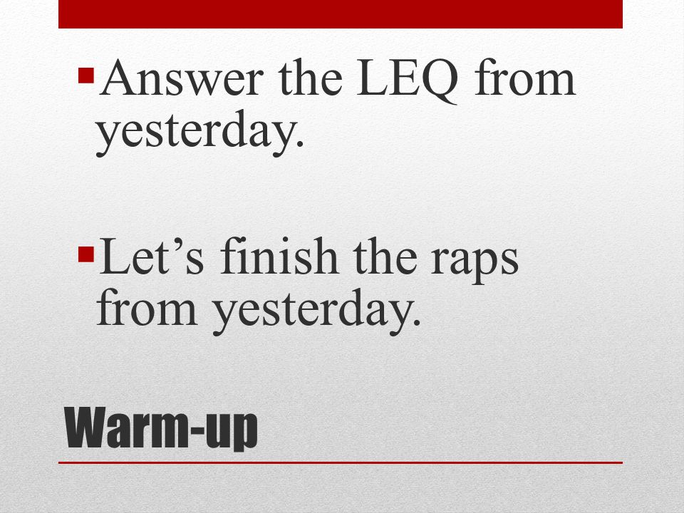 Answer the LEQ from yesterday.