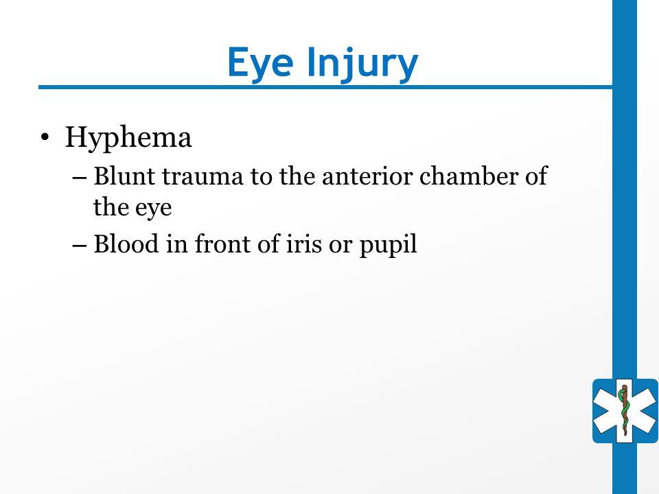 Eye Injury Hyphema Blunt trauma to the anterior chamber of the eye
