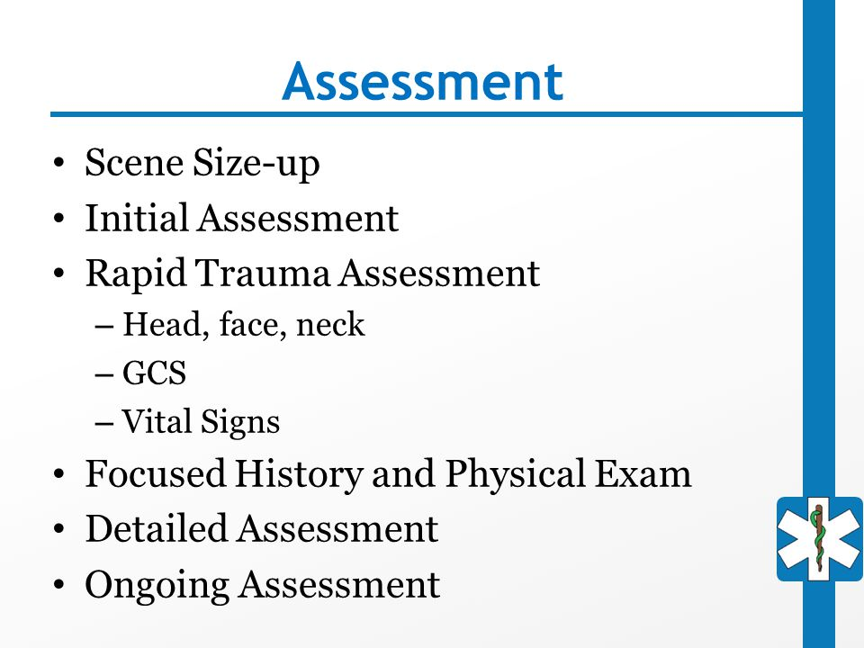 Assessment Scene Size-up Initial Assessment Rapid Trauma Assessment