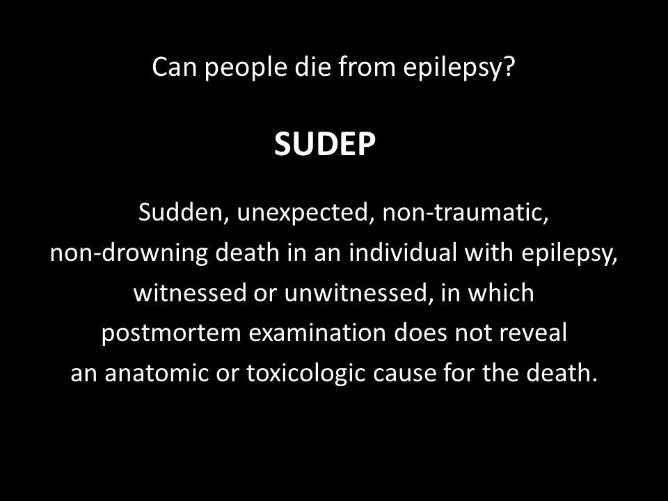 SUDEP Can people die from epilepsy Sudden, unexpected, non-traumatic,