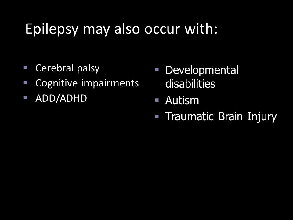 Epilepsy may also occur with:
