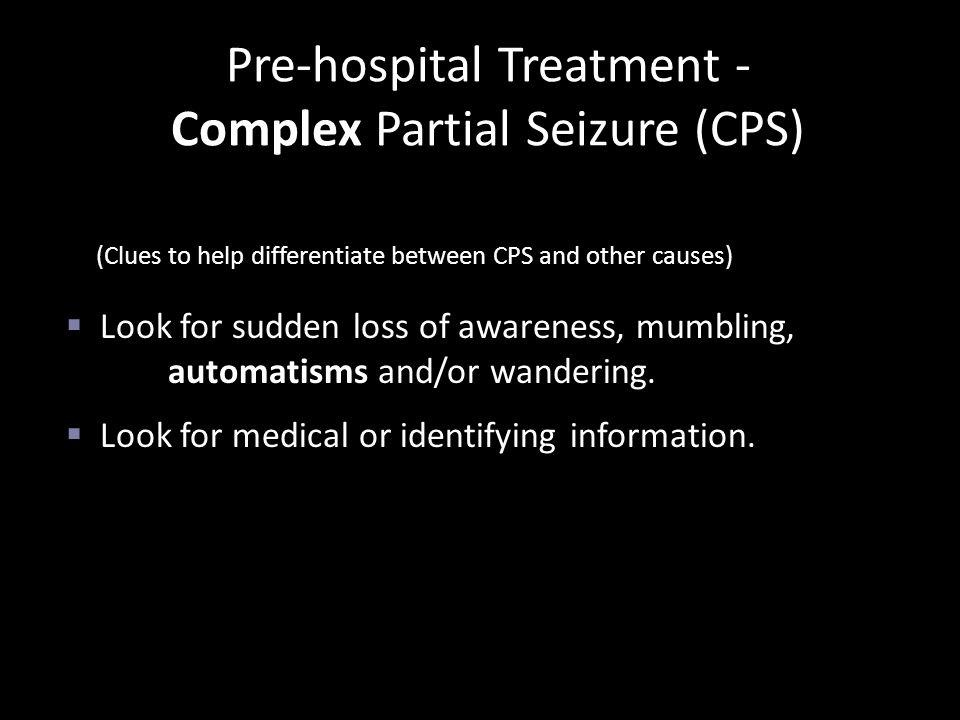 Pre-hospital Treatment - Complex Partial Seizure (CPS)
