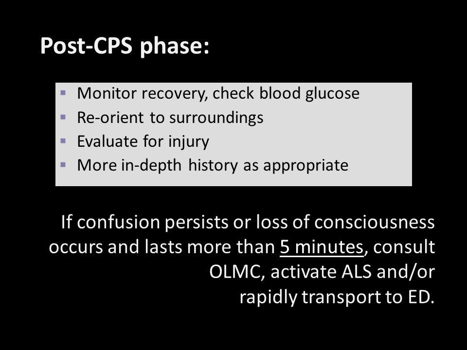 Post-CPS phase: Monitor recovery, check blood glucose. Re-orient to surroundings. Evaluate for injury.