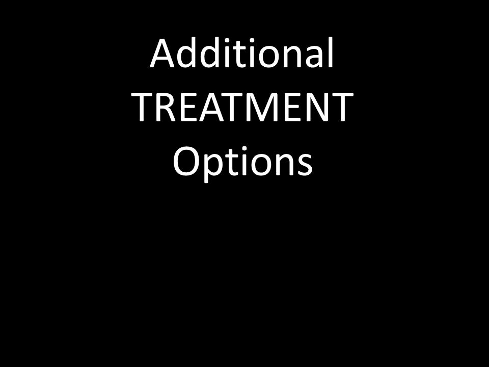 Additional TREATMENT Options