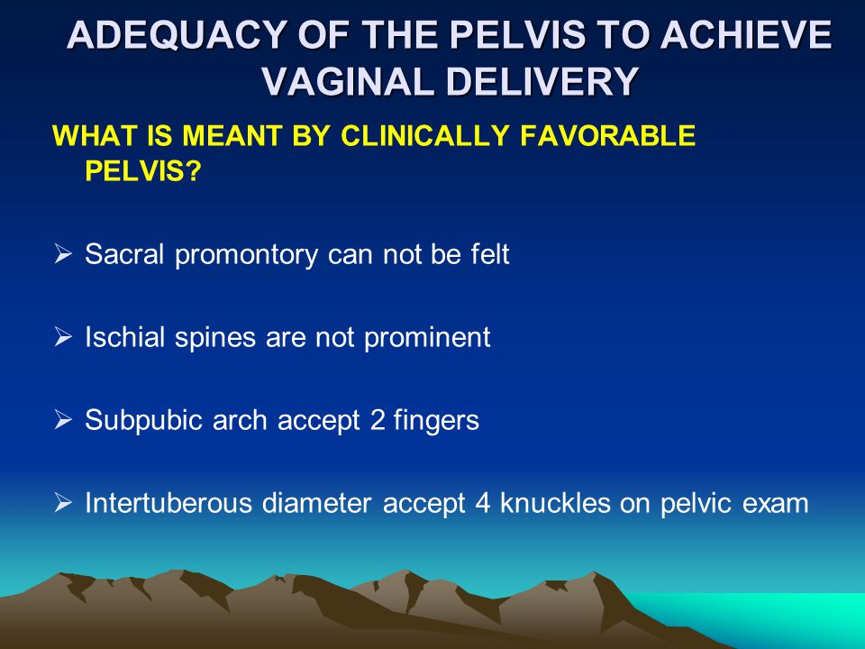 ADEQUACY OF THE PELVIS TO ACHIEVE VAGINAL DELIVERY