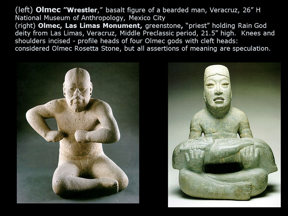 (left) Olmec Wrestler, basalt figure of a bearded man, Veracruz, 26 H National Museum of Anthropology, Mexico City (right) Olmec, Las Limas Monument, greenstone, priest holding Rain God deity from Las Limas, Veracruz, Middle Preclassic period, 21.5 high.