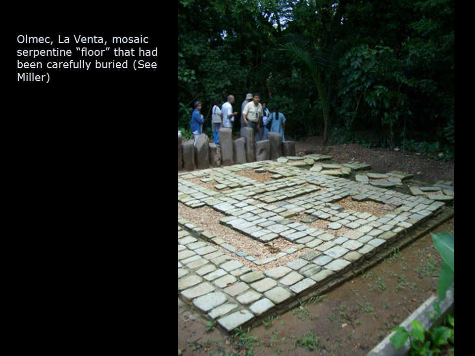 Olmec, La Venta, mosaic serpentine floor that had been carefully buried (See Miller)