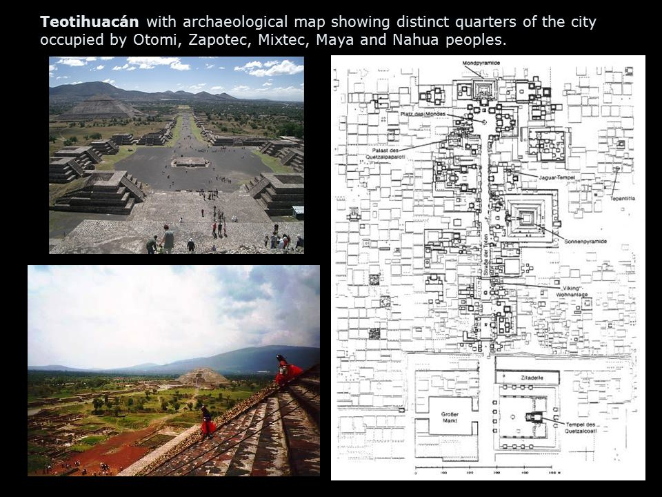 Teotihuacán with archaeological map showing distinct quarters of the city occupied by Otomi, Zapotec, Mixtec, Maya and Nahua peoples.