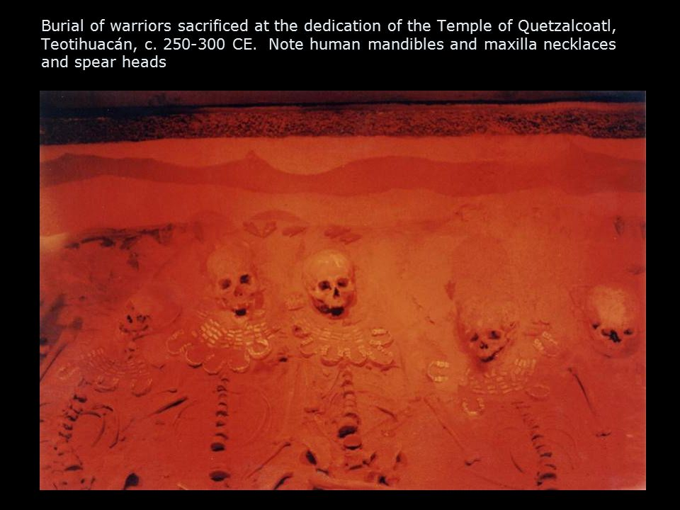 Burial of warriors sacrificed at the dedication of the Temple of Quetzalcoatl, Teotihuacán, c.
