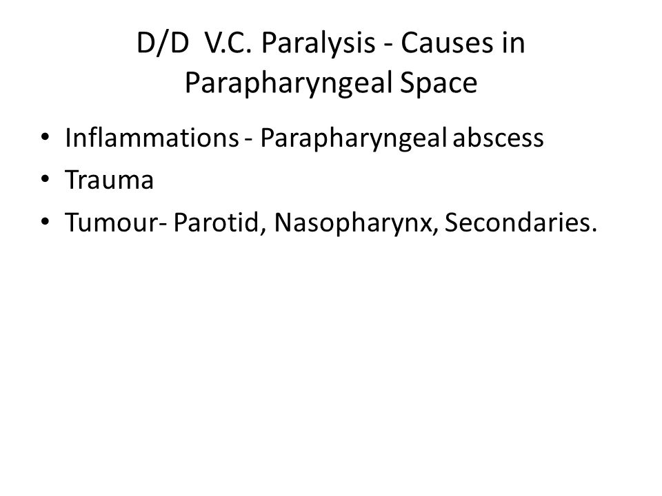 D/D V.C. Paralysis - Causes in Parapharyngeal Space
