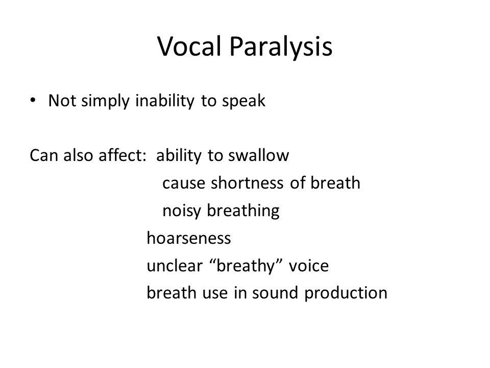 Vocal Paralysis Not simply inability to speak