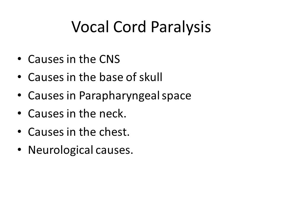 Vocal Cord Paralysis Causes in the CNS Causes in the base of skull