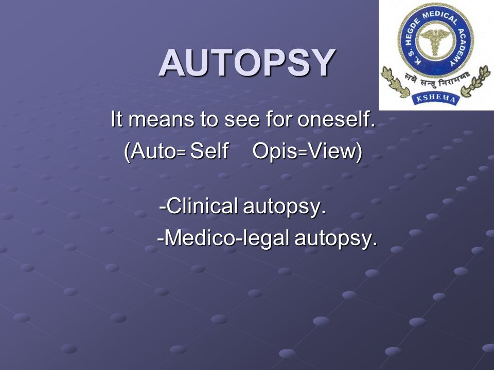 AUTOPSY It means to see for oneself. (Auto= Self Opis=View)