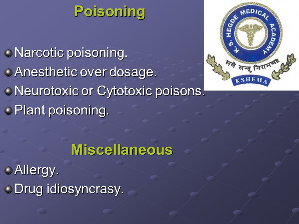 Anesthetic over dosage. Neurotoxic or Cytotoxic poisons.