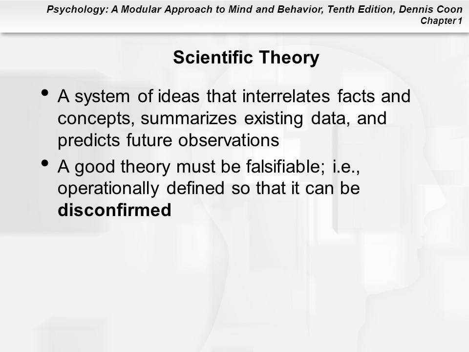 Scientific Theory A system of ideas that interrelates facts and concepts, summarizes existing data, and predicts future observations.