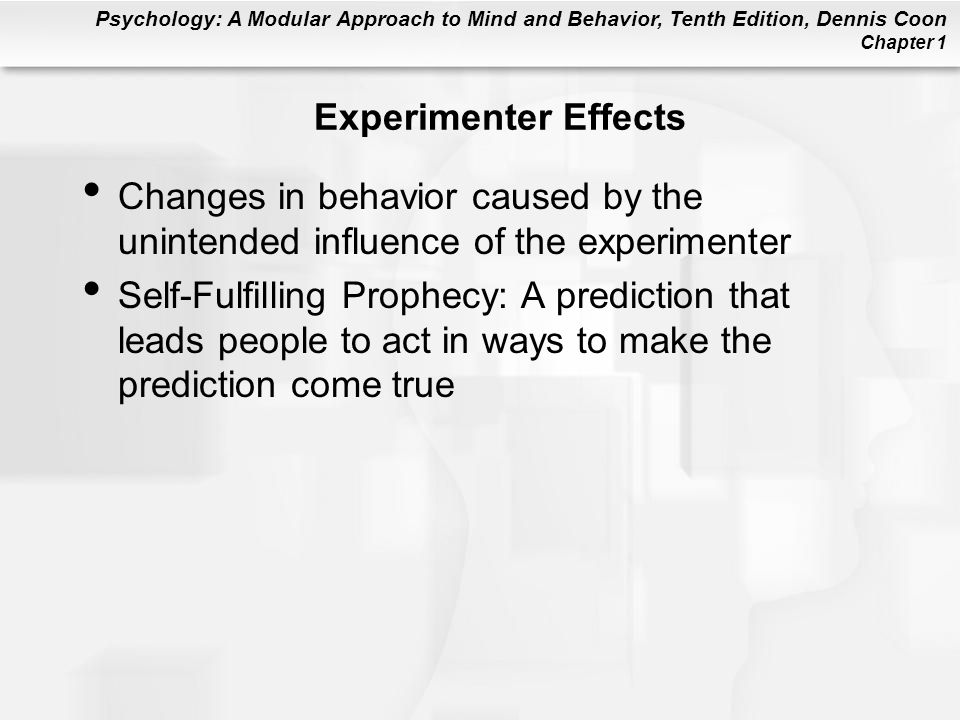 Experimenter Effects Changes in behavior caused by the unintended influence of the experimenter.