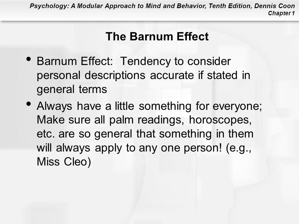 The Barnum Effect Barnum Effect: Tendency to consider personal descriptions accurate if stated in general terms.