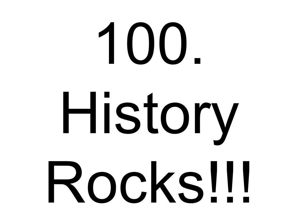 100. History Rocks!!!