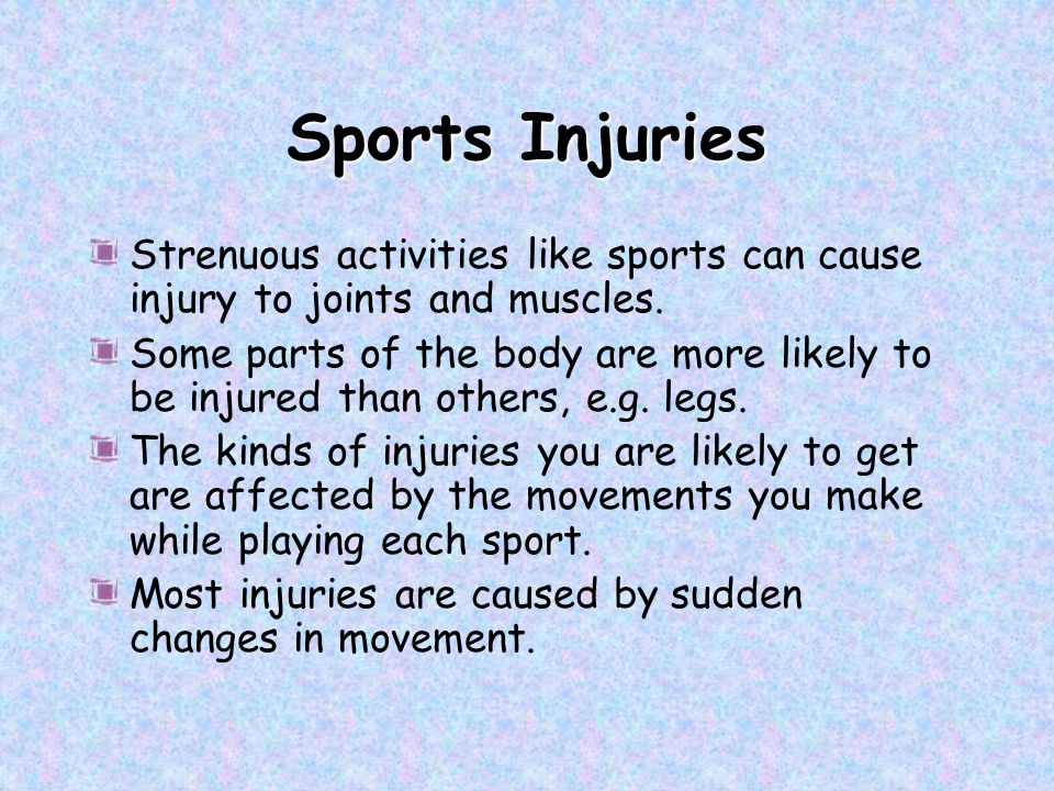 Sports Injuries Strenuous activities like sports can cause injury to joints and muscles.