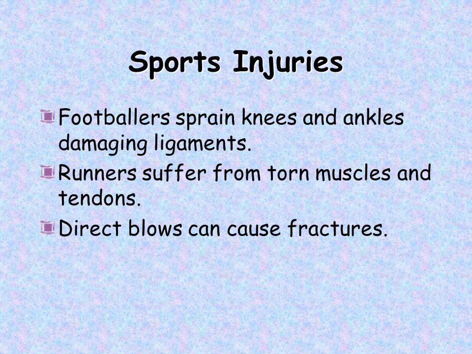 Sports Injuries Footballers sprain knees and ankles damaging ligaments. Runners suffer from torn muscles and tendons.