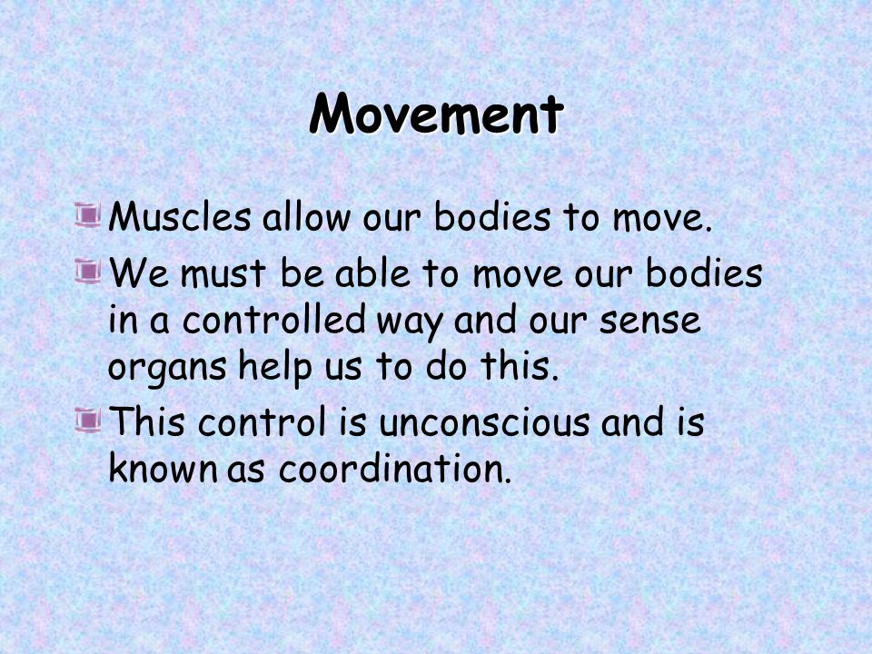 Movement Muscles allow our bodies to move.
