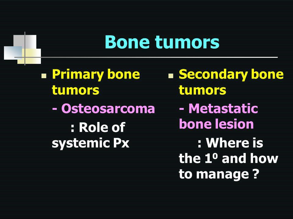 Bone tumors Primary bone tumors - Osteosarcoma : Role of systemic Px