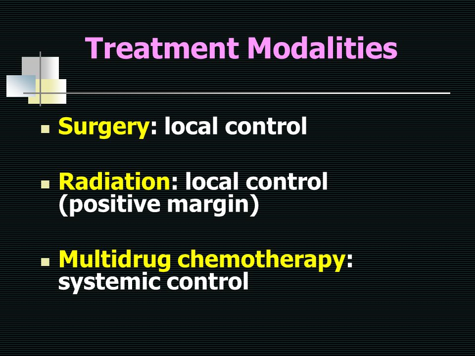 Treatment Modalities Surgery: local control