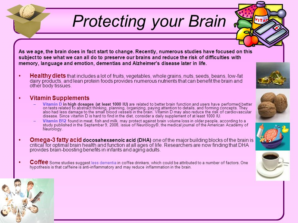 Protecting your Brain As we age, the brain does in fact start to change. Recently, numerous studies have focused on this.